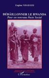 Eugène Ndahayo - Débaîllonner le Rwanda - Pour un nouveau Pacte social.