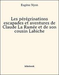 Eugène Nyon - Les pérégrinations escapades et aventures de Claude La Ramée et de son cousin Labiche.