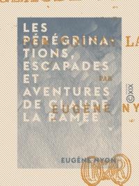 Eugène Nyon - Les Pérégrinations, escapades et aventures de Claude La Ramée - Et de son cousin Labiche.