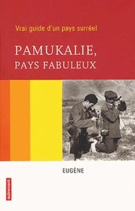 Eugène - Pamukalie, pays fabuleux - Vrai guide d'un pays surréel.