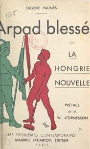 Eugène Paumès et Wladimir d'Ormesson - Arpad blessé - Ou La Hongrie nouvelle.