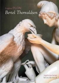 Eugène Plon - Bertel Thorvaldsen - Sa vie et son oeuvre.