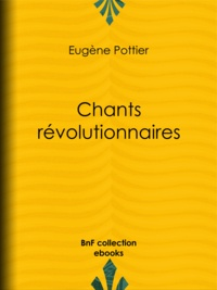 Eugène Pottier et Jules Vallès - Chants révolutionnaires.