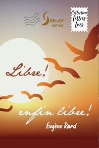 Eugène Rard - Libre, enfin libre !.
