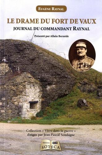 Eugène Raynal - Le drame du fort de Vaux - Journal du commandant Raynal, de la réalité à la légende.