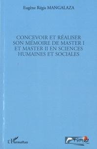 Eugène Régis Mangalaza - Concevoir et réaliser son mémoire de master 1 et master 2 en sciences humaines et sociales.