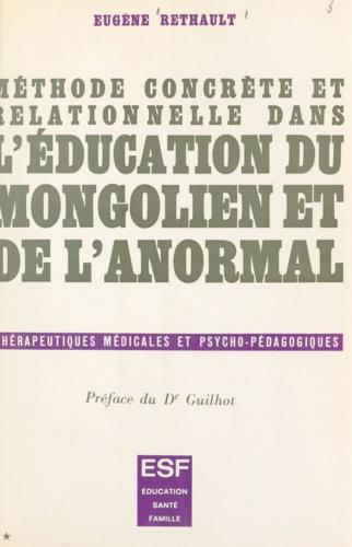 Méthode concrète et relationnelle dans l'éducation du mongolien et de l'anormal. Thérapeutiques médicales et psycho-pédagogiques