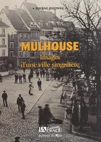 Eugène Riedweg et  Collectif - Mulhouse - Images d'une ville singulière.