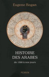 Eugene Rogan - Histoire des arabes - De 1500 à nos jours.