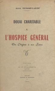Eugène Rommelaere et Paul Phalempin - Douai charitable (1) - L'Hospice général des origines à nos Jours.