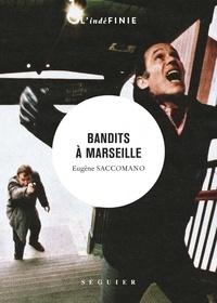 Eugène Saccomano - Bandits à Marseille.