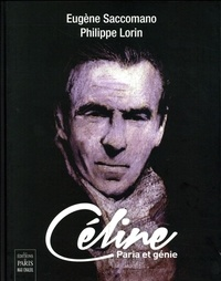 Eugène Saccomano et Philippe Lorin - Céline - Paria et génie.
