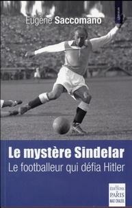 Eugène Saccomano - Le mystère Sindelar - Le footballeur qui défia Hitler.