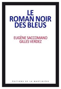 Eugène Saccomano et Gilles Verdez - Le roman noir des bleus.