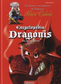 Eugène Santangelo - Encyclopédia Dragonis, Atlas de Dragonodrôlerie - Les dossiers extraordianires du Professeur Albert Globule.