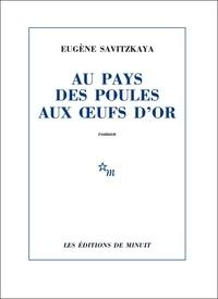 Eugène Savitzkaya - Au pays des poules aux oeufs d'or.