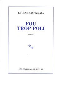 Eugène Savitzkaya - Fou trop poli.