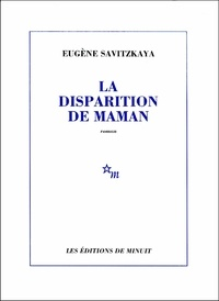 Eugène Savitzkaya - La Disparition de maman.