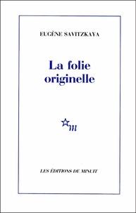 Eugène Savitzkaya - La folie originelle.