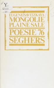 Eugène Savitzkaya et Bernard Delvaille - Mongolie, plaine sale.