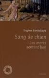 Eugène Savitzkaya - Sang de chien - Les morts sentent bon.