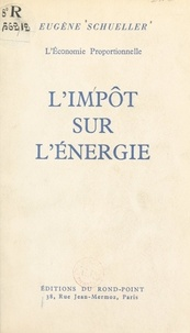 Eugène Schueller - L'impôt sur l'énergie - L'économie proportionnelle.