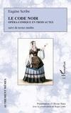 Eugène Scribe - Le Code Noir - Opéra-comique en trois actes - suivi de textes inédits.