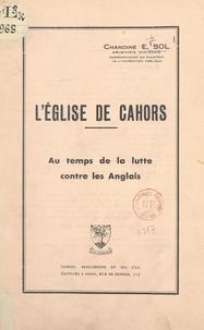 Eugène Sol - L'église de Cahors au temps de la lutte contre les Anglais.