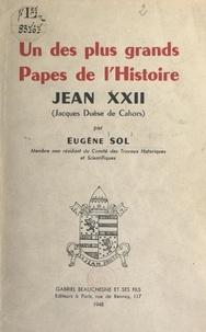 Eugène Sol - Un des plus grands Papes de l'histoire : Jean XXII (Jacques Duèse de Cahors).
