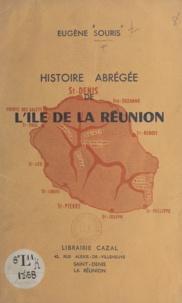 Eugène Souris et Hippolyte Foucque - Histoire abrégée de l'île de La Réunion.