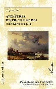 Eugène Sue - Aventures d'Hercule Hardi ou La Guyane en 1772.
