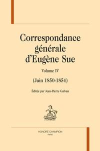 Eugène Sue - Correspondance générale - Volume 4 (Juin 1850-1854).