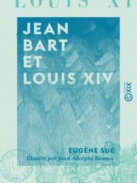 Eugène Sue et Jean Adolphe Beaucé - Jean Bart et Louis XIV - Drames maritimes du XVIIe siècle.