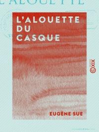 Eugène Sue - L'Alouette du casque - Ou Victoria, la mère des camps.
