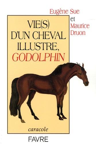 Eugène Sue et Maurice Druon - Vie(s) d'un cheval illustre, Godolphin.
