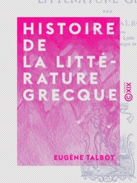 Eugène Talbot - Histoire de la littérature grecque.