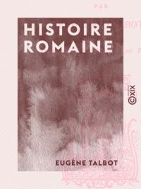 Eugène Talbot - Histoire romaine.