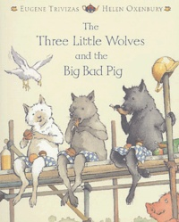Eugène Trivizas et Helen Oxenbury - The Three Little Wolves and the Big Bad Pig.