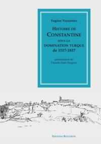Eugène Vayssettes - Histoire de Constantine sous la domination turque de 1517 à 1837.