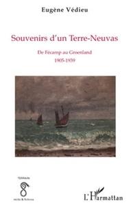 Eugène Védieu - Souvenirs d'un Terre-Neuvas - De Fécamp au Groenland 1905-1939.