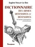 Eugène Viollet-le-Duc - Dictionnaire des armes offensives et défensives - De l'époque carlovingienne à la Renaissance.