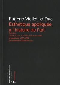 Eugène Viollet-le-Duc et Geneviève Viollet-le-Duc - Esthétique appliquée à l'histoire de l'art - Suivi de Viollet-le-Duc et l'Ecole des Beaux-arts, la bataille de 19863-1864.