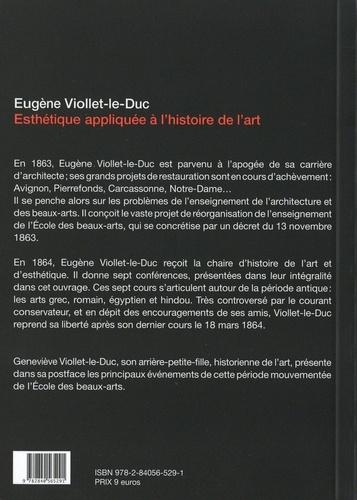 Esthétique appliquée à l'histoire de l'art. Suivi de Viollet-le-Duc et l'Ecole des Beaux-arts, la bataille de 19863-1864