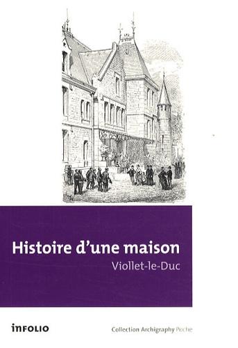Eugène Viollet-le-Duc - Histoire d'une maison.