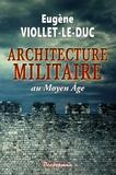 Eugène Viollet-le-Duc - L'Architecture militaire au Moyen Age.