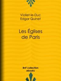 Eugène Viollet-le-Duc et Edgar Quinet - Les Eglises de Paris.