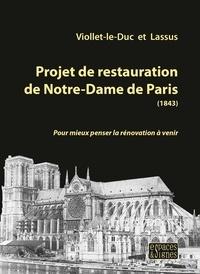 Eugène Viollet-le-Duc et Jean-Baptiste Lassus - Projet de restauration de Notre-Dame de Paris (1843) - Pour mieux penser la rénovation à venir.