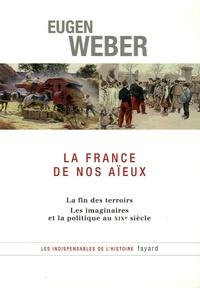 Eugène Weber - La France de nos aïeux - La fin des terroirs, Les imaginaires et la politique au XXe siècle.