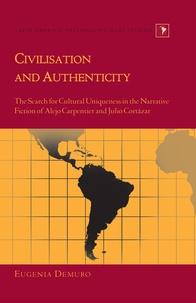 Eugenia Demuro - Civilisation and Authenticity - The Search for Cultural Uniqueness in the Narrative Fiction of Alejo Carpentier and Julio Cortázar.
