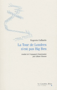 Eugenia Gallardo - La Tour de Londres n'est pas Big Ben.